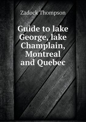 Guide to Lake George, Lake Champlain, Montreal and Quebec (Paperback)