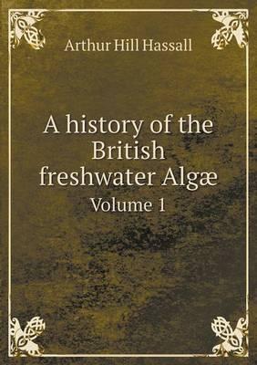 A History of the British Freshwater Algae Volume 1 (Paperback)