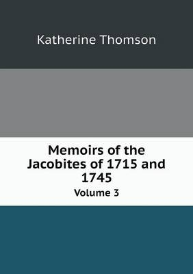 Memoirs of the Jacobites of 1715 and 1745 Volume 3 (Paperback)