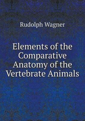 Elements of the Comparative Anatomy of the Vertebrate Animals (Paperback)