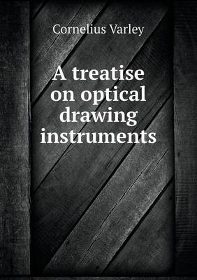 A Treatise on Optical Drawing Instruments (Paperback)