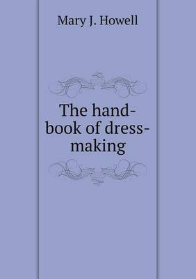 The Hand-Book of Dress-Making (Paperback)