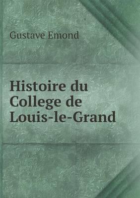Histoire Du College de Louis-Le-Grand (Paperback)
