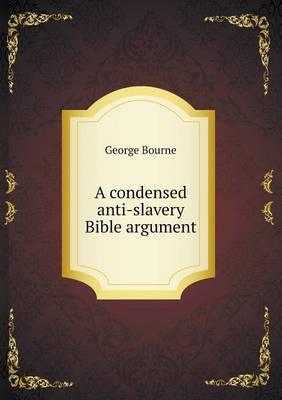 A Condensed Anti-Slavery Bible Argument (Paperback)