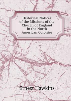 Historical Notices of the Missions of the Church of England in the North American Colonies (Paperback)