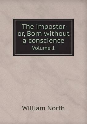 The Impostor Or, Born Without a Conscience Volume 1 (Paperback)