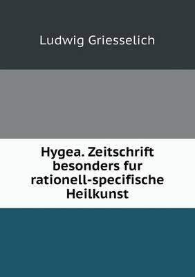 Hygea. Zeitschrift Besonders Fur Rationell-Specifische Heilkunst (Paperback)