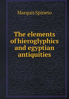 The Elements of Hieroglyphics and Egyptian Antiquities (Paperback)