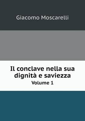 Il Conclave Nella Sua Dignita E Saviezza Volume 1 (Paperback)