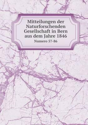 Mitteilungen Der Naturforschenden Gesellschaft in Bern Aus Dem Jahre 1846 Numero 57-86 (Paperback)