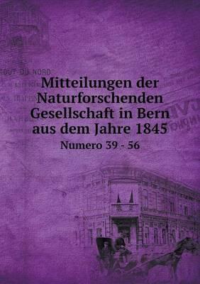 Mitteilungen Der Naturforschenden Gesellschaft in Bern Aus Dem Jahre 1845 Numero 39 - 56 (Paperback)