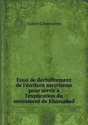 Essai de Dechiffrement de L'Ecriture Assyrienne Pour Servir A L'Explication Du Monument de Khorsabad (Paperback)