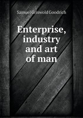 Enterprise, Industry and Art of Man (Paperback)