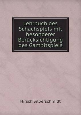 Lehrbuch Des Schachspiels Mit Besonderer Berucksichtigung Des Gambitspiels (Paperback)