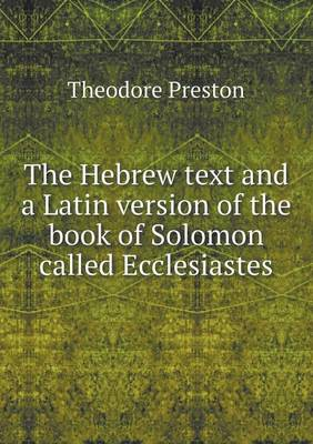 The Hebrew Text and a Latin Version of the Book of Solomon Called Ecclesiastes (Paperback)