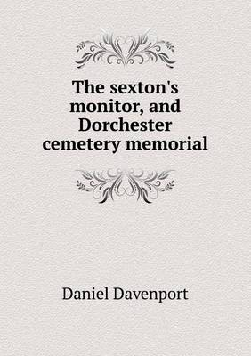 The Sexton's Monitor, and Dorchester Cemetery Memorial (Paperback)