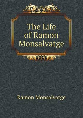 The Life of Ramon Monsalvatge (Paperback)