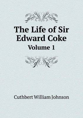 The Life of Sir Edward Coke Volume 1 (Paperback)