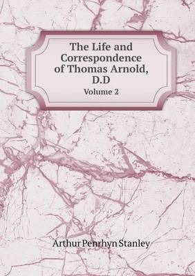 The Life and Correspondence of Thomas Arnold, D.D Volume 2 (Paperback)