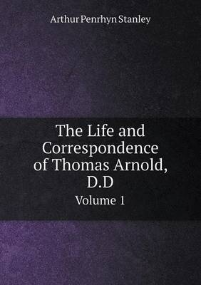 The Life and Correspondence of Thomas Arnold, D.D Volume 1 (Paperback)