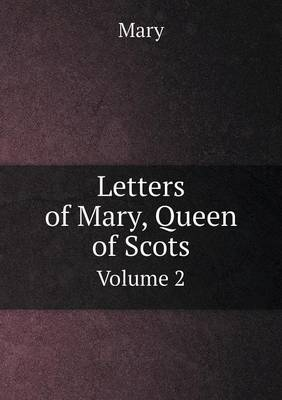 Letters of Mary, Queen of Scots Volume 2 (Paperback)