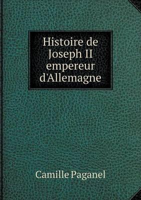 Histoire de Joseph II Empereur D'Allemagne (Paperback)