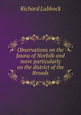Observations on the Fauna of Norfolk and More Particularly on the District of the Broads (Paperback)