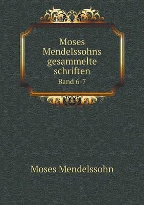 Moses Mendelssohns Gesammelte Schriften Band 6-7 (Paperback)