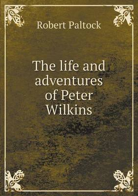 The Life and Adventures of Peter Wilkins (Paperback)