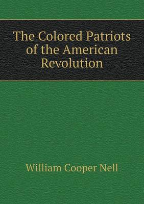 The Colored Patriots of the American Revolution (Paperback)
