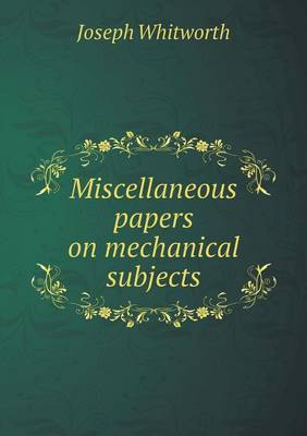 Miscellaneous Papers on Mechanical Subjects (Paperback)