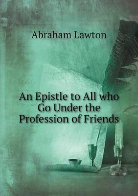 An Epistle to All Who Go Under the Profession of Friends (Paperback)