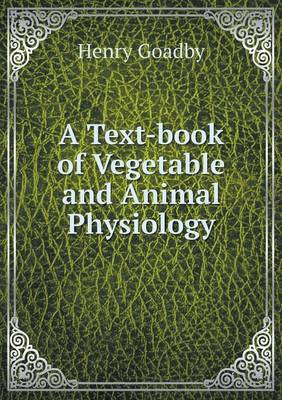 A Text-Book of Vegetable and Animal Physiology (Paperback)