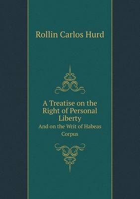 A Treatise on the Right of Personal Liberty and on the Writ of Habeas Corpus (Paperback)