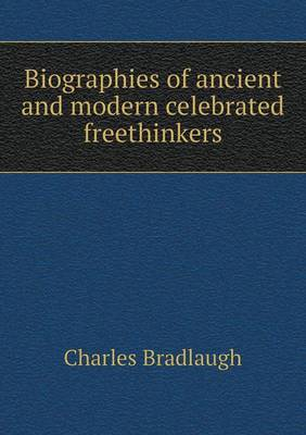Biographies of Ancient and Modern Celebrated Freethinkers (Paperback)