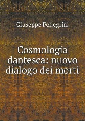 Cosmologia Dantesca: Nuovo Dialogo Dei Morti (Paperback)
