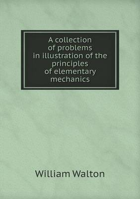 A Collection of Problems in Illustration of the Principles of Elementary Mechanics (Paperback)