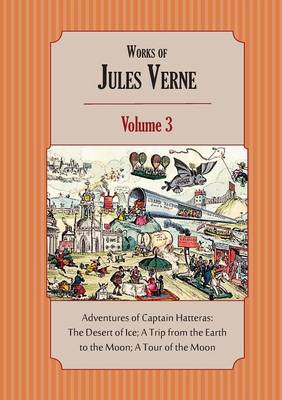 Works of Jules Verne Volume 3: Adventures of Captain Hatteras; A Trip from the Earth to the Moon; A Tour of the Moon (Paperback)