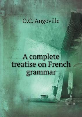 A Complete Treatise on French Grammar (Paperback)