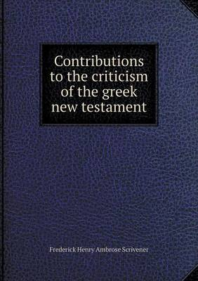 Contributions to the Criticism of the Greek New Testament (Paperback)