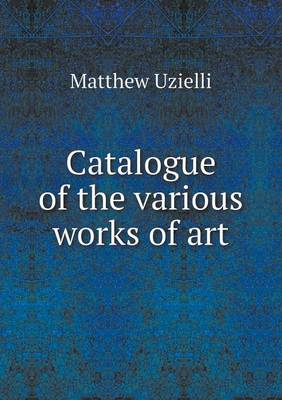 Catalogue of the Various Works of Art (Paperback)