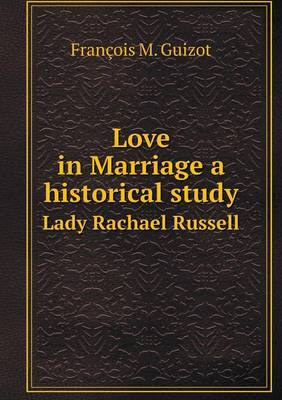 Love in Marriage a Historical Study Lady Rachael Russell (Paperback)