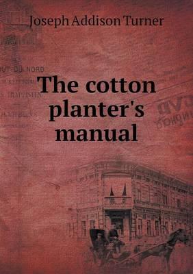 The Cotton Planter's Manual (Paperback)