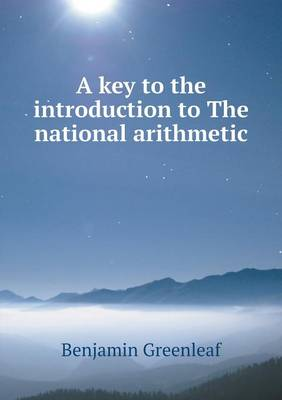 A Key to the Introduction to the National Arithmetic (Paperback)