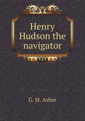 Henry Hudson the Navigator (Paperback)