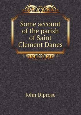 Some Account of the Parish of Saint Clement Danes (Paperback)