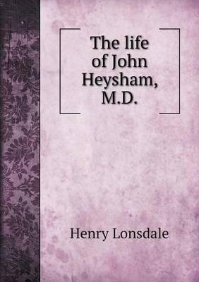 The Life of John Heysham, M.D (Paperback)