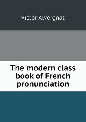 The Modern Class Book of French Pronunciation (Paperback)
