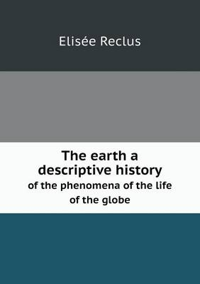 The Earth a Descriptive History of the Phenomena of the Life of the Globe (Paperback)