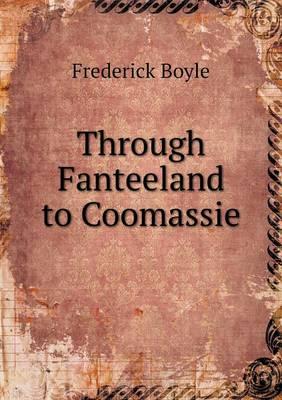 Through Fanteeland to Coomassie (Paperback)